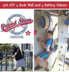 Grand Slam Entertainment, on Route 28 in Harwich, is offering 30% OFF a Package with Four(4) Rockwall Climbing Passes & Four(4) Batting Tokens - Valid after 5pm Only